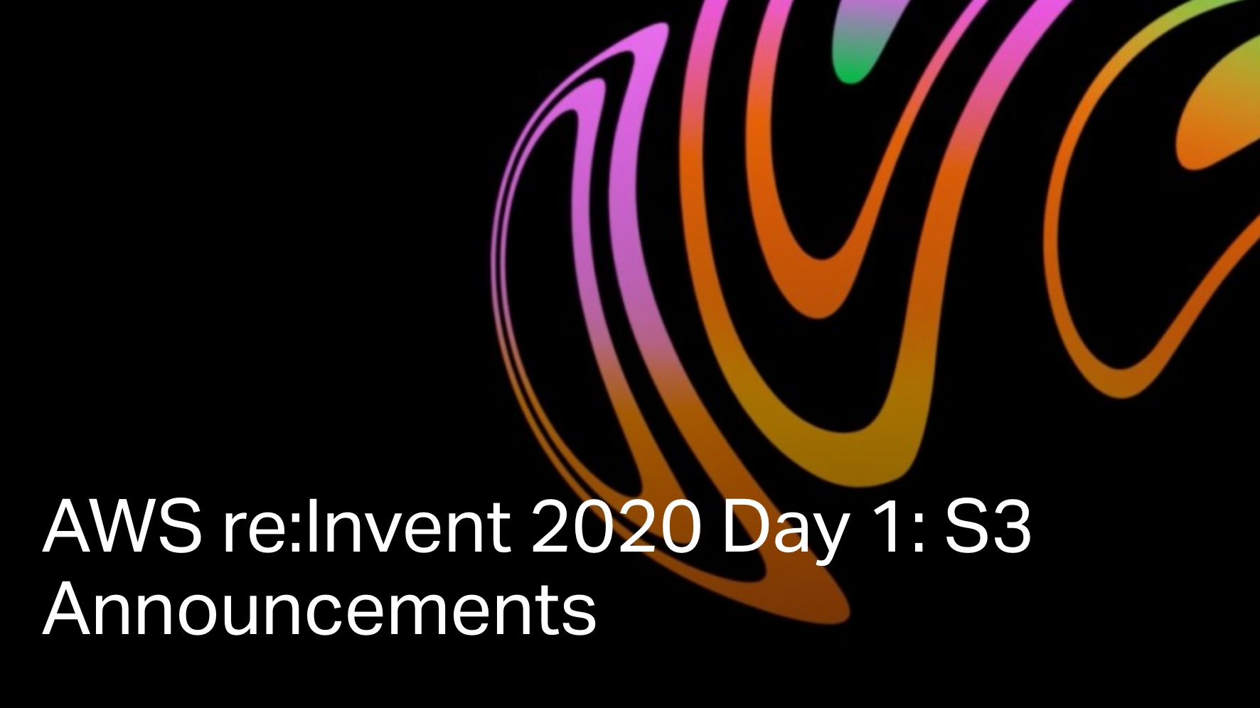 AWS re:Invent 2020 Day 1: S3 Announcements